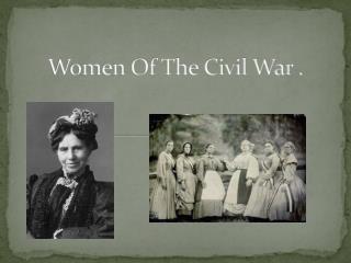 Women Of The Civil War .