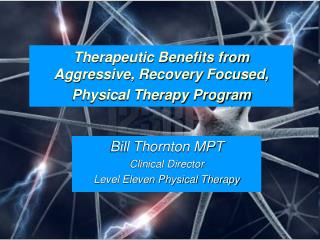 Therapeutic Benefits from Aggressive, Recovery Focused, Physical Therapy Program