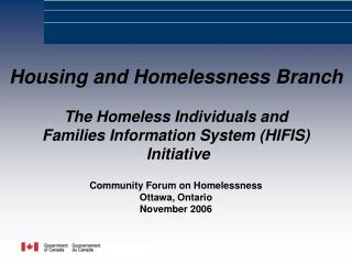 Housing and Homelessness Branch  The Homeless Individuals and  Families Information System HIFIS  Initiative  Community