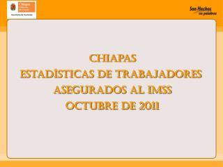 Chiapas Estadísticas de Trabajadores  Asegurados al IMSS octubre de 2011
