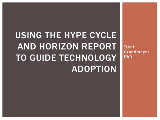 Using the hype cycle and horizon report to guide technology adoption