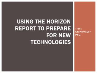 Using the Horizon Report to Prepare for New Technologies