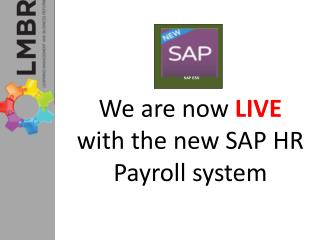 We are now  LIVE  with the new SAP HR Payroll system