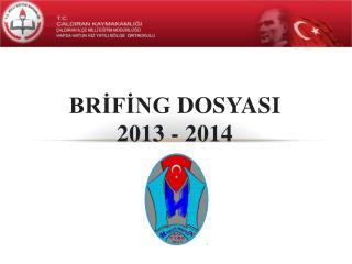 BRİFİNG  Dosyasi 2013 - 2014