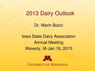 Dr. Marin Bozic Iowa State Dairy Association  Annual Meeting Waverly, IA Jan 16, 2013
