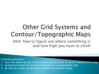Other Grid Systems and Contour/Topographic Maps