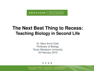 The  Next Best  Thing  to Recess: Teaching Biology in Second Life