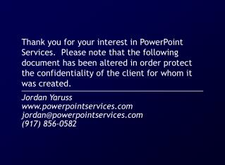 Thank you for your interest in PowerPoint Services.  Please note that the following document has been altered in order p