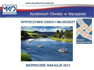 WYPOCZYNEK DZIECI I MŁODZIEŻY BEZPIECZNE WAKACJE 2012 BEZPIECZNE WAKACJE 2012