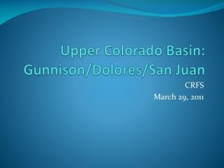 Upper Colorado  Basin: Gunnison/Dolores/San Juan