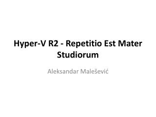 Hyper-V R2 - Repetitio Est Mater Studiorum