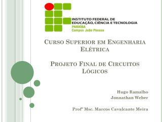 Curso  S uperior em Engenharia  E létrica Projeto Final de Circuitos Lógicos