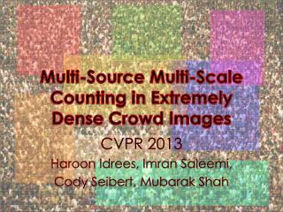 CVPR 2013 Haroon Idrees , Imran  Saleemi ,  Cody Seibert, Mubarak Shah