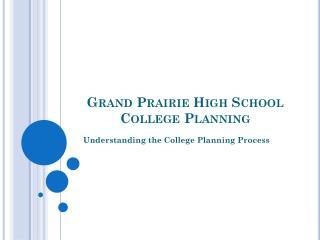 Grand Prairie High School  College Planning