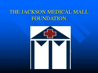 THE JACKSON MEDICAL MALL FOUNDATION