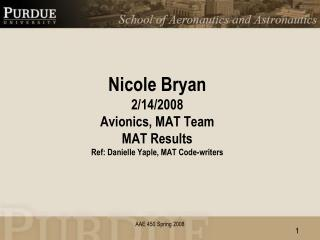 Nicole Bryan 2/14/2008 Avionics, MAT Team MAT  Results Ref: Danielle  Yaple , MAT Code-writers