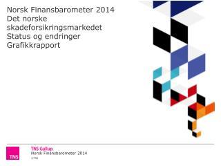 Norsk Finansbarometer 2014 Det norske skadeforsikringsmarkedet Status og endringer Grafikkrapport