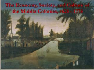 The Economy, Society, and Culture of the Middle Colonies, 1625 - 1775