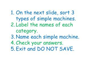 On the  next slide, sort 3 types of simple machines. Label the names of each category.