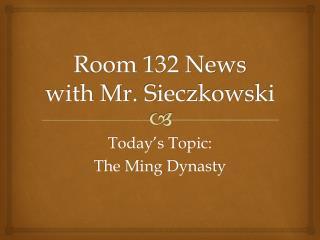 Room 132 News with Mr.  Sieczkowski