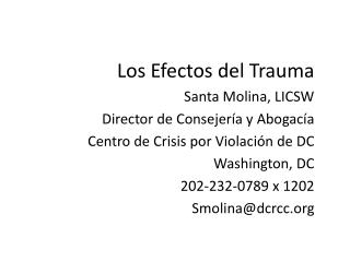 Los Efectos del Trauma Santa Molina, LICSW Director de Consejería y Abogacía