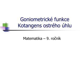 Goniometrické funkce Kotangens ostrého úhlu