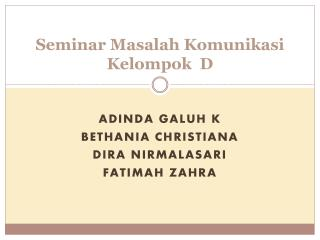 Seminar  Masalah Komunikasi Kelompok   D