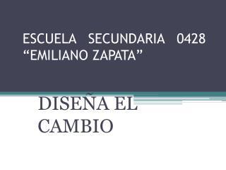 "ESCUELA   SECUNDARIA   0428  ""EMILIANO ZAPATA"""