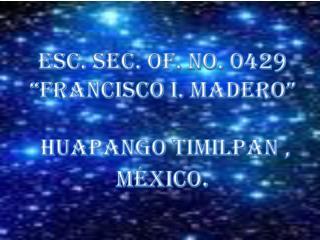 """ESC. SEC. OF. NO. 0429 """"FRANCISCO I. MADERO""""  Huapango Timilpan , México ."""