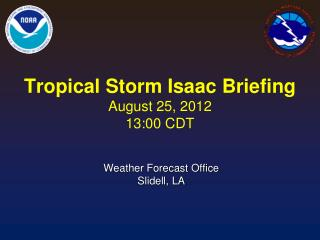 Tropical Storm Isaac Briefing August 25, 2012 13:00 CDT
