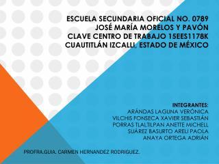 ESCUELA SECUNDARIA OFICIAL NO. 0789 JOSÉ MARÍA MORELOS Y  PAVÓN CLAVE CENTRO DE TRABAJO 15EES1178K