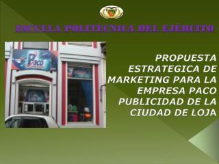PROPUESTA ESTRATEGICA DE MARKETING PARA LA EMPRESA PACO PUBLICIDAD DE LA CIUDAD DE LOJ A