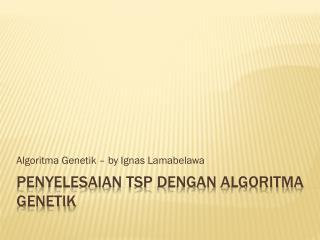 Penyelesaian  TSP  dengan Algoritma Genetik