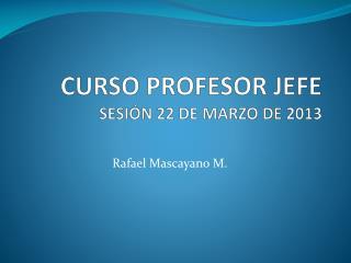CURSO PROFESOR JEFE SESIÓN 22 DE MARZO DE 2013