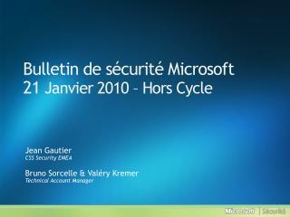 Bulletin de  sécurité  Microsoft 21  Janvier  2010  –  Hors Cycle