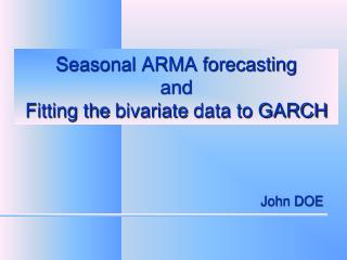 Seasonal ARMA forecasting  and  Fitting the  bivariate  data to GARCH