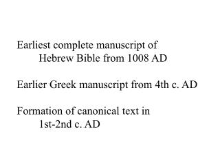 Earliest complete manuscript of  Hebrew Bible from 1008 AD  Earlier Greek manuscript from 4th c. AD  Formation of canoni