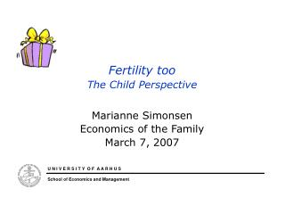 Fertility too The Child Perspective Marianne Simonsen  Economics of the Family March 7, 2007