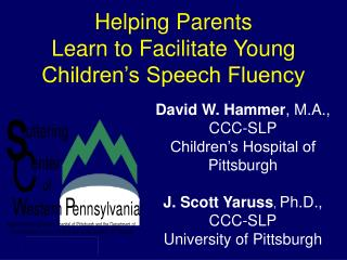 Helping Parents Learn to Facilitate Young Children s Speech Fluency