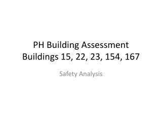 PH Building Assessment Buildings 15, 22, 23, 154, 167