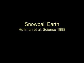 Snowball Earth Hoffman et al. Science 1998