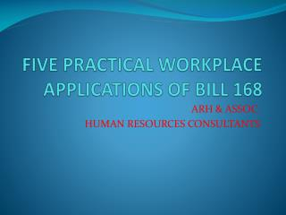 FIVE PRACTICAL WORKPLACE APPLICATIONS OF BILL 168