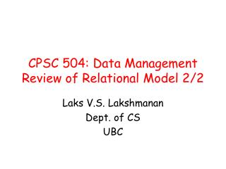 CPSC 504: Data Management Review of Relational Model 2/2