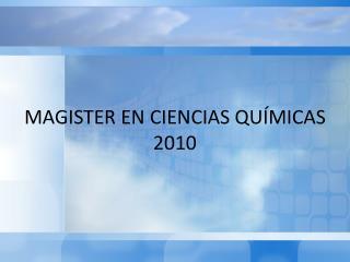 MAGISTER EN CIENCIAS QUÍMICAS 2010