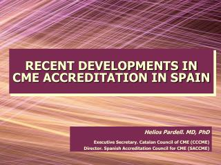 RECENT DEVELOPMENTS IN CME ACCREDITATION IN SPAIN