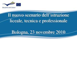 Il nuovo scenario dell'istruzione liceale, tecnica e professionale  Bologna,  23 novembre 2010