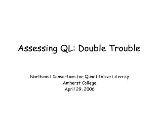 Assessing QL: Double Trouble