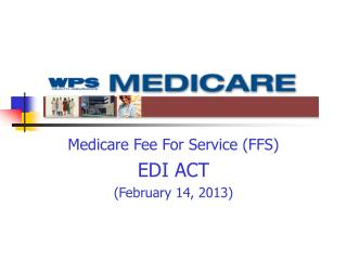 Medicare Fee For Service (FFS) EDI ACT (February 14, 2013)