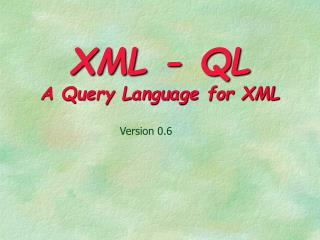 XML - QL A Query Language for XML