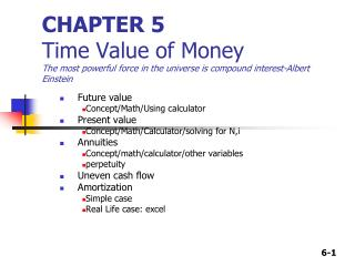 Future value Concept/Math/Using calculator Present value Concept/Math/Calculator/solving for N,i